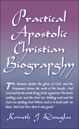 Practical Apostolic Christian Biography