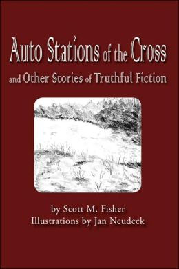 Auto Stations of the Cross and Other Stories of Truthful Fiction