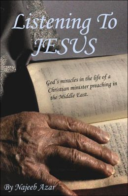 Listening To Jesus: God's Miracles In The Life Of A Christian Minister Preaching In The Middle East.