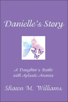 Danielle's Story: A Daughter's Battle with Aplastic Anemia