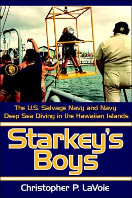 Starkey's Boys: The U. S. Salvage Navy and Navy Deep Sea Diving in the Hawaiian Islands