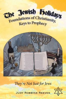 The Jewish Holidays, Foundations Of Christianity, Keys To Prophecy: They're Not Just For Jews