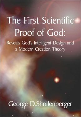 The First Scientific Proof of God: : Reveals God's Intelligent Design and a Modern Creation Theory