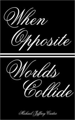 When Opposite Worlds Collide