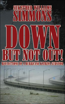 Down but Not Out!: Reflections of a Hurricane Katrina Survivor