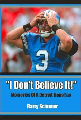 I Don't Believe It!: Memories of a Detroit Lions Fan