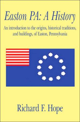 Easton Pa: An introduction to the origins historical traditions and buildings of Easton Pennsylvania