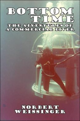 Bottom Time: The Adventures of a Commercial Diver