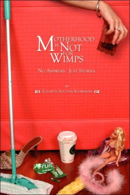 Motherhood Is Not for Wimps No Answers