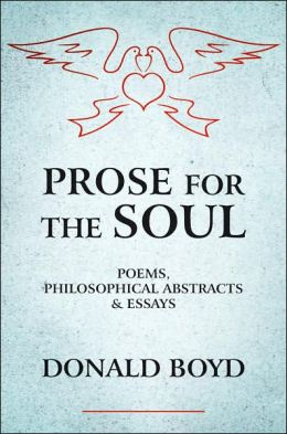 Prose for the Soul: POEMS PHILOSOPHICAL ABSTRACTS and ESSAYS