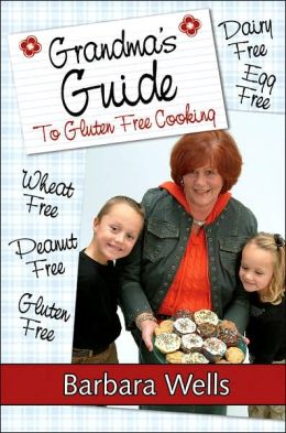 Grandma's Guide To Gluten Free Cooking: Gluten Free, Wheat Free, Dairy Free, Egg Free, Peanut Free
