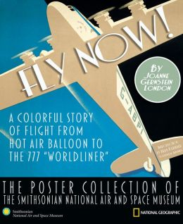 Fly Now!: A Colorful Story of Flight from Hot Air Balloon to the 777 Worldliner
