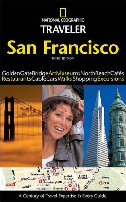 National Geographic Traveler: San Francisco, 3rd Edition