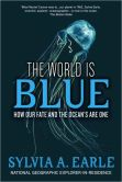 Sylvia A. Earle - World Is Blue: How Our Fate and the Ocean's Are One
