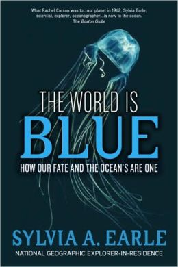 World Is Blue: How Our Fate and the Ocean's Are One
