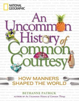 An Uncommon History of Common Courtesy: How Manners Shaped the World