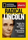 Book Cover Image. Title: Radical Lincoln:  Inside the Mind of America's Most Fascinating President, Author: K.M. Kostyal