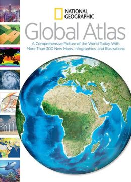 National Geographic Global Atlas: A Comprehensive Picture of the World Today With More Than 300 New Maps, Infographics, and Illustrations