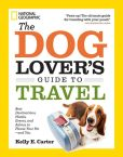 Book Cover Image. Title: The Dog Lover's Guide to Travel:  Best Destinations, Hotels, Events, and Advice to Please Your Pet-and You, Author: Kelly Carter
