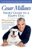 Book Cover Image. Title: Cesar Millan's Short Guide to a Happy Dog:  98 Essential Tips and Techniques, Author: Cesar Millan