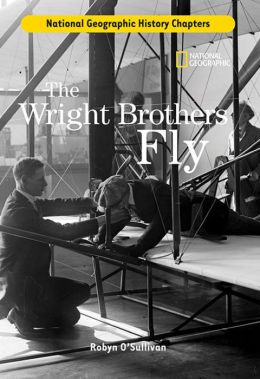 History Chapters: The Wright Brothers Fly Robyn O'Sullivan