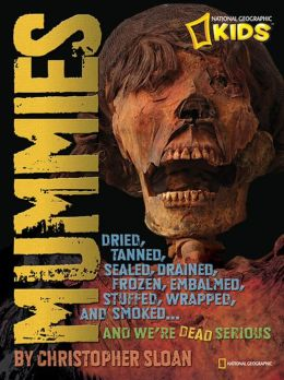 Mummies: Dried, Tanned, Sealed, Drained, Frozen, Embalmed, Stuffed, Wrapped, and Smoked...and We're Dead Serious