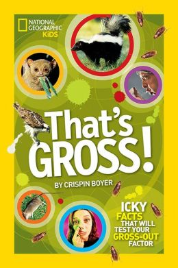 That's Gross!: Icky Facts That Will Test Your Gross-Out Factor