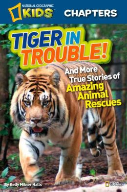 Tiger in Trouble! (National Geographic Chapters Series)