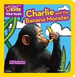 National Geographic Kids Wild Tales: Charlie and the Banana Monster: A Lift-the-Flap Story About Chimpanzees