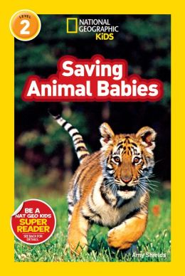 Saving Animal Babies (National Geographic Readers Series)