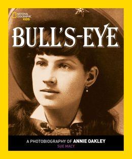 Bull's Eye: A Photobiography of Annie Oakley