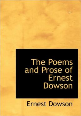The Poems And Prose Of Ernest Dowson (Large Print Edition)