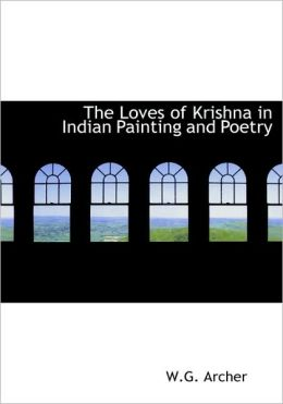 The Loves Of Krishna In Indian Painting And Poetry (Large Print Edition)