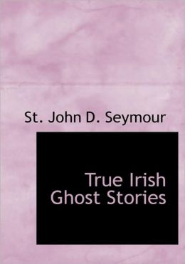 True Irish Ghost Stories (Large Print Edition)