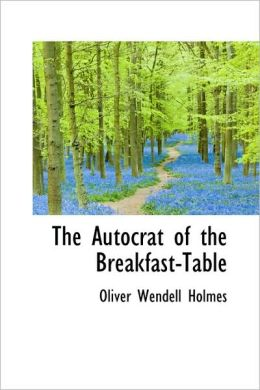 The Autocrat of the Breakfast-Table