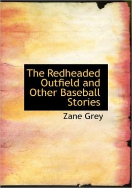 The Redheaded Outfield And Other Baseball Stories (Large Print Edition)
