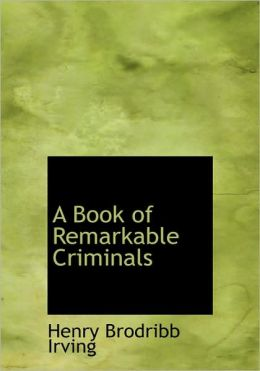 A Book Of Remarkable Criminals (Large Print Edition)
