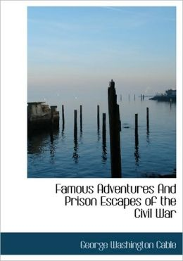 Famous Adventures And Prison Escapes Of The Civil War (Large Print Edition)