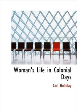 Woman's Life In Colonial Days (Large Print Edition)