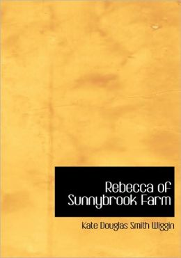 Rebecca Of Sunnybrook Farm (Large Print Edition)