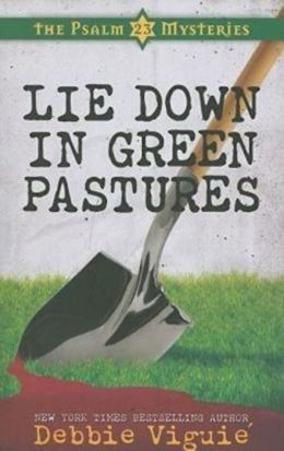 Lie Down in Green Pastures (Psalm 23 Mysteries Series #3)