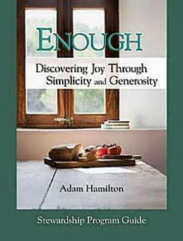 Enough: Stewardship Program Guide: Discovering Joy Through Simplicity and Generosity