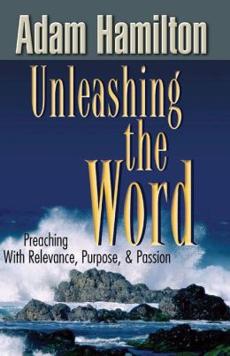 Unleashing the Word: Preaching with Relevance, Purpose, and Passion [With DVD]