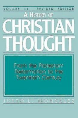 A History of Christian Thought Volume 3: From the Protestant Reformation to the 20th Century