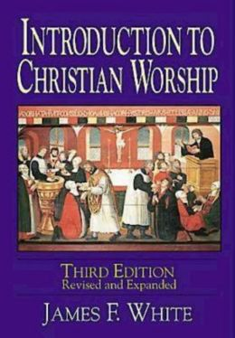 Introduction to Christian Worship 3rd Edition: Revised and Enlarged