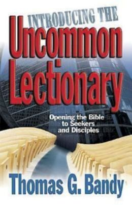 Introducing the Uncommon Lectionary: Opening the Bible to Seekers and Disciples