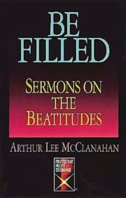 Be Filled: Sermons on the Beatitudes