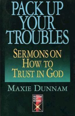 Pack Up Your Troubles: Sermons on How to Trust God