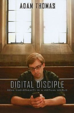 Digital Disciple: Real Christianity in a Virtual World