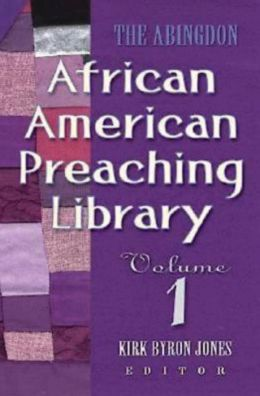 The Abingdon African American Preaching Library: Volume 1